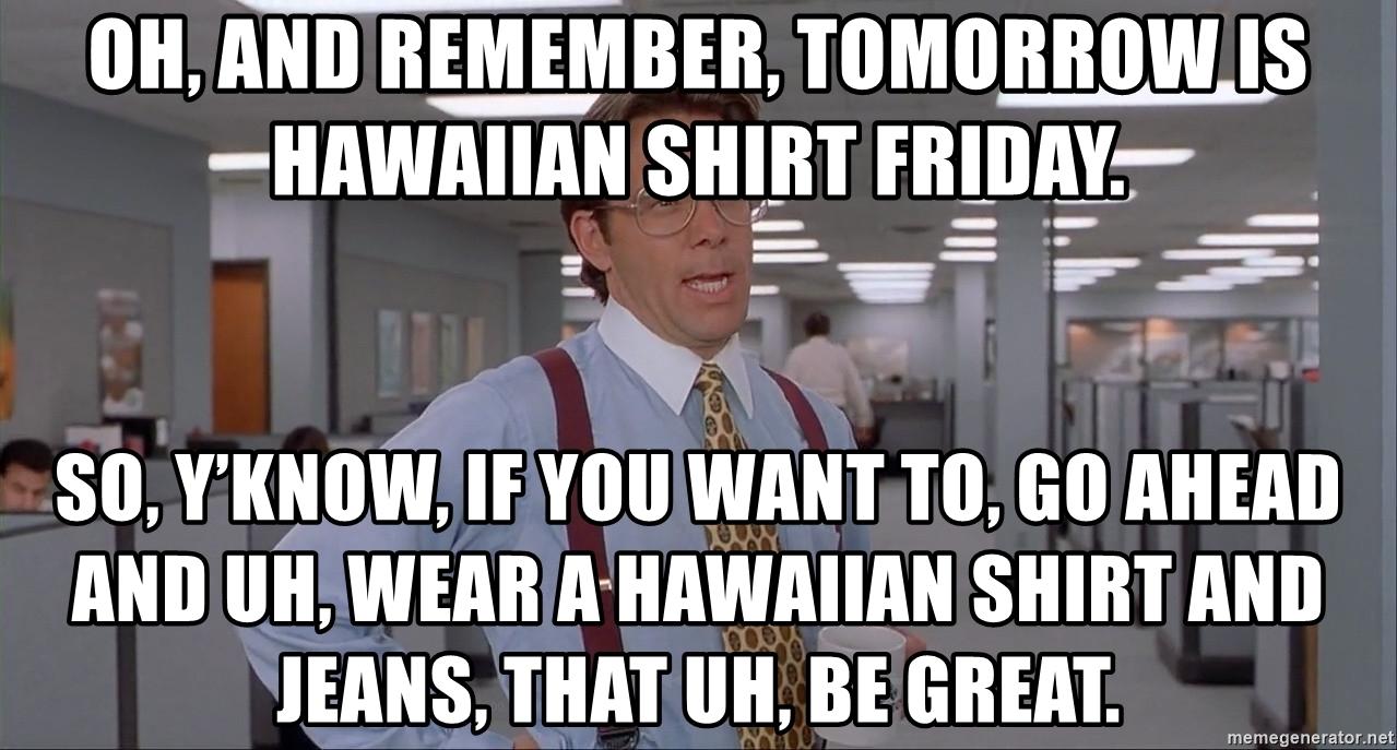 hawaii shirt friuday office space meme photo - 1