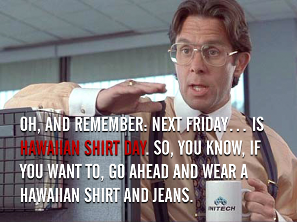 hawaiian shirt day office space quote photo - 1