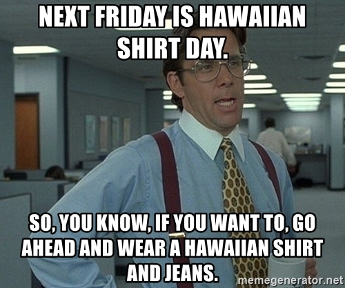 office space meme hawaiian shirt day photo - 1